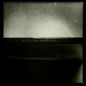 Image for 'For The Tired And Ill At Ease'