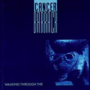 Image for 'Walking Through the Cancer Barrack'