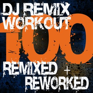 Image for 'DJ Remix Workout – 100 Remixed + Reworked'