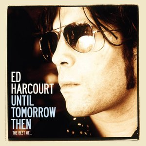 Bild für 'Until Tomorrow Then - The Best Of Ed Harcourt'