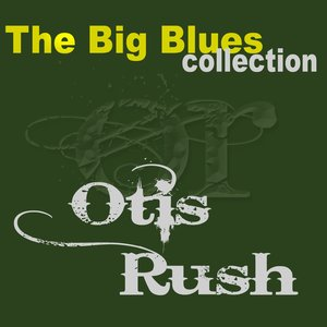 Image for 'Otis Rush (The Big Blues Collection)'