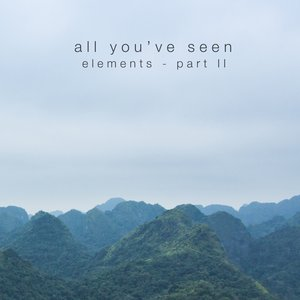 Image for 'All You've Seen - Elements - Part II'