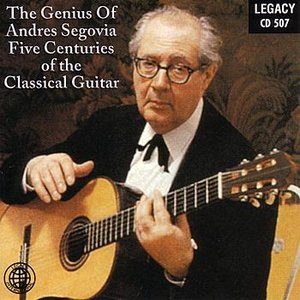 Bild für 'The Genius Of Andres Segovia - Five Centuries Of The Classical Guitar'