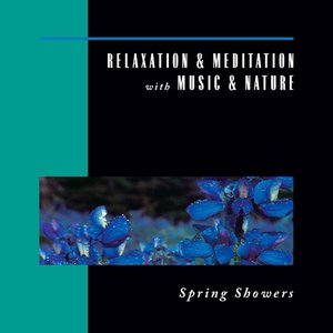 Image for 'Relaxation & Meditation With Music & Nature: Spring Showers'