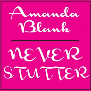 Image for 'Never Stutter feat. Amanda Blank'