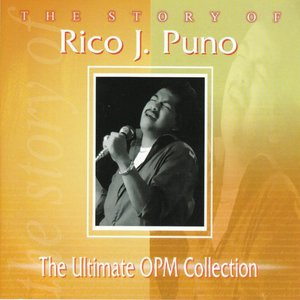 Image for 'The Story Of: Rico J. Puno (The Ultimate OPM Collection)'