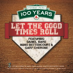 Image for '100 Year Anniversary Of Fenway Park: Let The Good Times Roll'