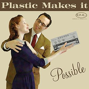 Image for 'Plastic Makes It Possible'