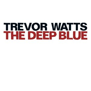 Image for 'Watts, Trevor: The Deep Blue'