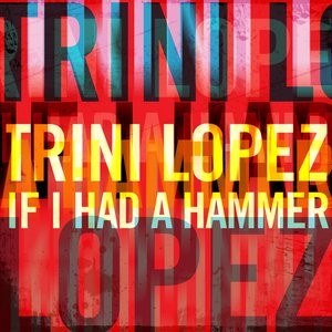 Image for 'Trini Lopez - If I Had a Hammer'