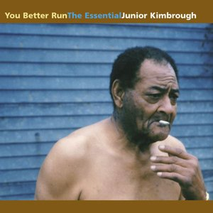Image for 'You Better Run : The Essential Junior Kimbrough'