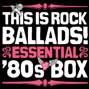 Bild för 'This Is Rock Ballads! Essential '80s Box'