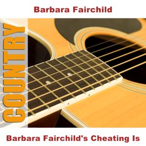 Image for 'Barbara Fairchild's Cheating Is'
