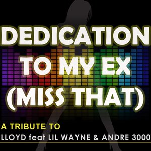 Imagem de 'Dedication to My Ex (Miss That) [A Tribute to Lloyd feat Lil Wayne and Andre 3000 - The Mixes]'