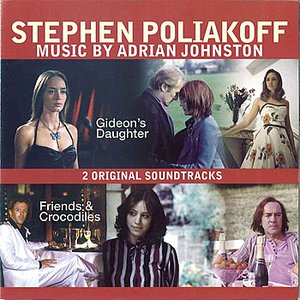 Image for 'Stephen Poliakoff - Music By Adrian Johnston - 2 Original Soundtracks - Gideons Daugher and Friends & Crocodiles'