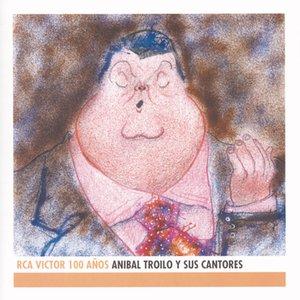 Image for 'Anibal Troilo Y Sus Cantores - RCA Victor 100 Años'
