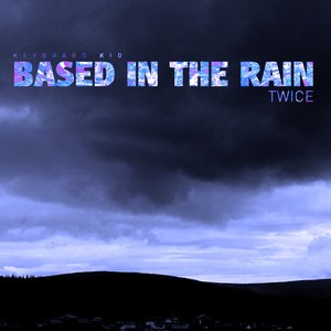 Image for 'Based In The Rain Twice'