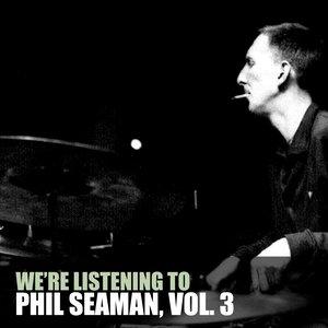 Immagine per 'We're Listening To Phil Seaman, Vol. 3'