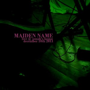 Image for 'Maiden Name - Live @ Jonah's House (Dec. 10th 2011)'