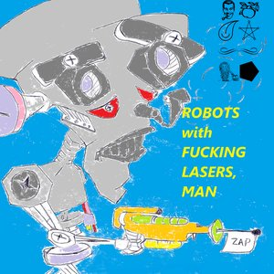 Image for 'Robots with Fucking Lasers, Man'