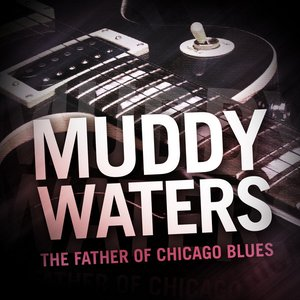 Image for 'Muddy Waters - The Father of Chicago Blues'