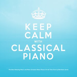 Image for 'Keep Calm With Classical Piano: The Best Relaxing Music and Most Greatest Relax Pieces of All Time Ever'