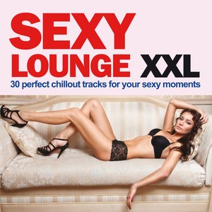 Image for 'Sexy Lounge XXL (30 Perfect Chillout Tracks For Your Sexy moments)'