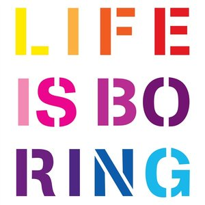 Immagine per 'Life Is Boring'
