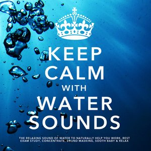 Image pour 'Keep Calm With Water Sounds: The Relaxing Sound of Water, To Naturally Help You Work, Rest, Exam Study, Concentrate, Sound Masking, Sooth Baby & Relax'