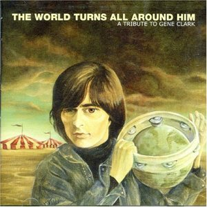 Image for 'The World Turns All Around Him: A Tribute To Gene Clark'