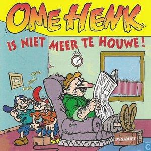 Image for 'Ome Henk is niet meer te houwe!'