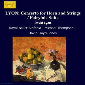 Image for 'Lyon, D.: Horn Concerto / Fairytale Suite / Farnham Suite / Ballet for Orchestra / Fantasia On A Nursery Song'