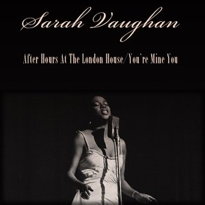 Image for 'Sarah Vaughan: After Hours At the London House / You're Mine You'