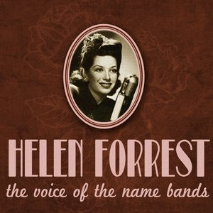 Image for 'Helen Forrest, the Voice of the Name Bands'