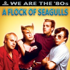 Image for 'We Are the '80s: A Flock of Seagulls'