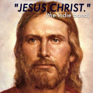 "Image for '""Jesus Christ."" (the indie band)'"