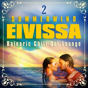 Image for 'Summerwind Eivissa, Balearic Chill Out Lounge, Vol. 2 (Cafe Ibiza, Sunset Island Anthems)'