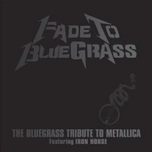 Imagen de 'Fade to Bluegrass: The Bluegrass Tribute to Metallica'
