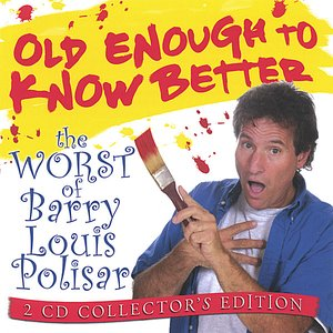Image for 'Old Enough To Know Better: The Worst of Barry Louis Polisar 2-CD set'
