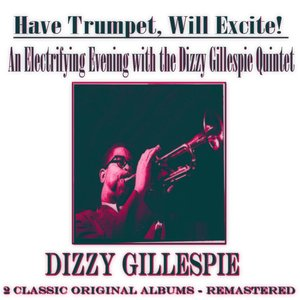 Image for 'An Electrifying Evening with the Dizzy Gillespie Quintet: Have Trumpet, Will Excite! (2 Classic Original Albums - Remastered)'
