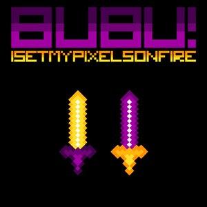 Zdjęcia dla 'I Set My Pixels On Fire - Bubu!'