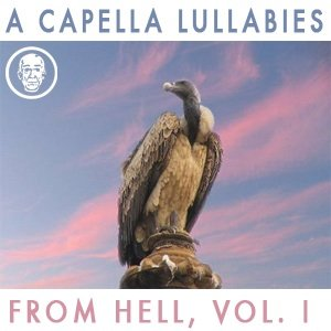 Image for 'A Cappella Lullabies from Hell, Volume I'