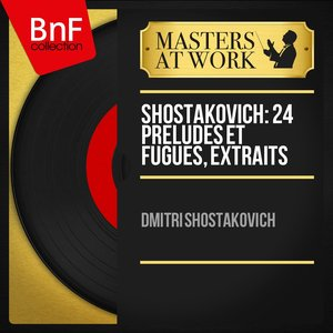 Image for 'Shostakovich: 24 Préludes et fugues, extraits (Mono Version)'