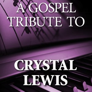 Image for 'A Gospel Tribute to Crystal Lewis'