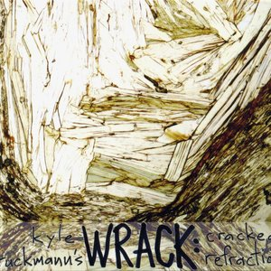 Image for 'Kyle Bruckmann's Wrack: Cracked Refraction'