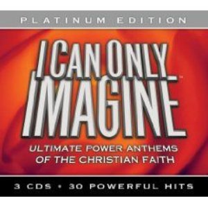 Image for 'I Can Only Imagine: Ultimate Power Anthems of the Christian Faith (disc 1)'