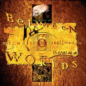 Image for 'Between Worlds - The Music Of Mícheál Ó Súilleabháin'