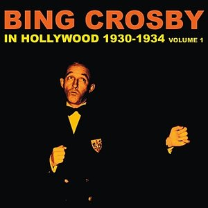 Image for 'Bing Crosby in Hollywood (1930-1934), Vol. 1'