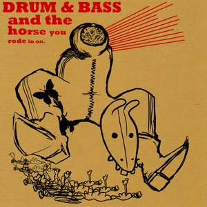 Image for 'Drum And Bass: And The Horse You Rode In On'