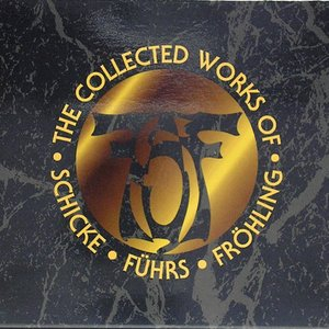 Image for 'The Collected Works of Schicke-Führs-Fröhling'